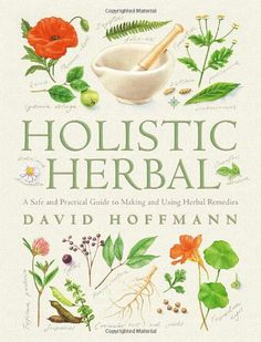 Holistic Herbal 4th Edition: A Safe and Practical Guide to Making and Using Herbal Remedies