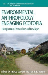Environmental Anthropology Engaging Ecotopia: Bioregionalism, Permaculture, and Ecovillages (Environmental Anthropology and Ethnobiology): J...