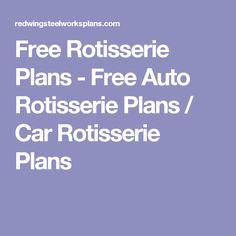 Free Rotisserie Plans - Free Auto Rotisserie Plans / Car Rotisserie Plans