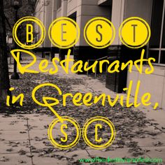 Best Restaurants in Greenville, South Carolina...bet I already know them all. :P So glad to see it on Pinterest!