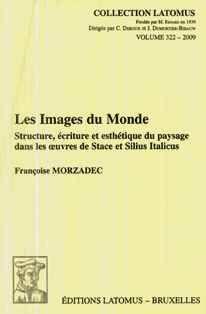 Les images du monde : structure, écriture et esthétique du paysage dans les oeuvres de Stace et Silius Italicus / Françoise Morzadec - Bruxelles : Latomus, 2009
