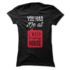 You Had Me At I Need To Sell My House - On Sale – Gnarly Tees