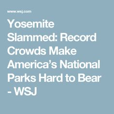 Yosemite Slammed: Record Crowds Make America's National Parks Hard to Bear - WSJ