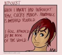 Normally I can get by without getting introvert time for a while. But, when I'm stressed I need more and find people extravert'ing at me to be more stressful