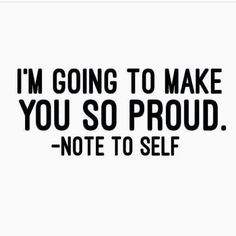 The only person you need to work hard for, impress and make proud is YOU. ♡