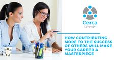 How Contributing More to the Success of Others Will Make Your Career a Masterpiece - CERCA Talent Home Medical Sales, Medical News, Executive Search, Headline News, Biggest Fears, The Lives Of Others, Talent Agency, Usa News, Business News