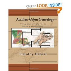 Acadian-Cajun Genealogy: Tracing your ancestry back to Acadia & the Old World by TImothy Hebert