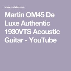 Martin OM45 De Luxe Authentic 1930VTS Acoustic Guitar - YouTube
