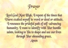 Today's Prayer - Lord God Most High, I repent of the times that I have exalted myself in word or deed or attitude. I  renounce the prideful path of self-advancing humanity. I want to identify with Your humble saints, looking to You to shape and use our lives through Your abounding grace, Amen.