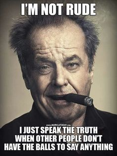 Elegant Jack Nicholson Poster Cigar And Attractive Ideas Of 257 Best Images About Mother Effing Men And The Cigars They Smoke Posters 7 - Best Posters Wisdom Quotes, True Quotes, Great Quotes, Funny Quotes, Inspirational Quotes, Jack Nicholson, Badass Quotes, Sarcastic Quotes, Twisted Humor