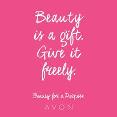 Beauty is a gift. Give it freely. #BeautyforaPurpose