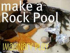 make a rock pool-  could be fun with magnetic fish for a fishing activity.