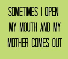 Happened last night when I dropped the F bomb! Sorry but its your favorite word mom. I was told I sounded like you! Lol