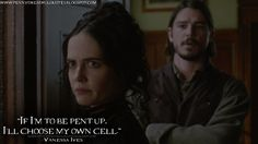 Vanessa Ives: If I'm to be pent up, I'll choose my own cell. | Penny Dreadful Quotes