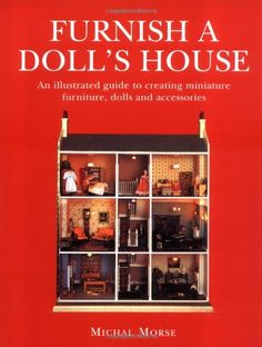 Furnish a Doll's House: An Illustrated Guide to Creating Miniature Furniture, Dolls and Accessories by Michal Morse http://www.amazon.com/dp/0713478780/ref=cm_sw_r_pi_dp_Hk.Ztb1V6GMJEDH0