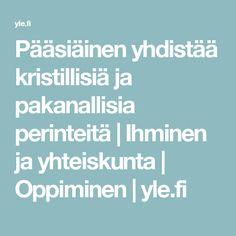 Pääsiäinen yhdistää kristillisiä ja pakanallisia perinteitä   Ihminen ja yhteiskunta   Oppiminen   yle.fi