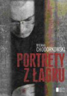 """M. Chodorkowski - """"Portrety z łagru"""" - 8/10"""