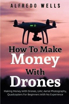 Aerial photography drone : How To Make Money With Drones: Making Money With Drones UAV Aerial Photography
