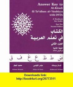 Answer Key to Al-Kitaab Fii Ta Callum al-CArabiyya A Textbook for Arabic Part Two (9781589010970) Kristen Brustad, Abbas Al-Tonsi, Mahmoud Al-Batal , ISBN-10: 1589010973  , ISBN-13: 978-1589010970 ,  , tutorials , pdf , ebook , torrent , downloads , rapidshare , filesonic , hotfile , megaupload , fileserve