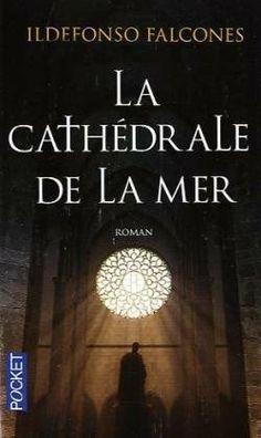 La Cathédrale de la Mer, La Catedral del Mar, 2006, Ildefonso Falcones…