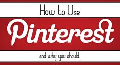 How to Use Pinterest and Why You Should!