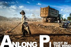 This is the story of a garbage dump, drifting Souls and Dust in the Wind. This is the story of Anlong Pi (by Alessandro Vannucci)  http://www.shoot4change.net/?p=9517