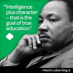 """Intelligence plus character - that is the goal of true education."" – Dr. Martin Luther King, Jr."