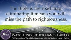The Bible is the road map; eliminating it means you will miss the path to righteousness.