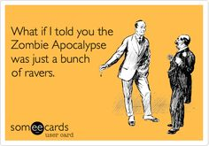 What if I told you the Zombie Apocalypse was just a bunch of ravers.