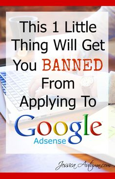 This 1 Thing Will Get You Banned From Applying To Google Adsense.  Most people…