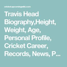 Travis Head Biography,Height, Weight, Age, Personal Profile, Cricket Career, Records, News, Photos & More- Cricket Upcoming Wiki