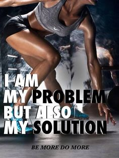 I know myself...I know my weaknesses...I know my strengths...only I can set a goal and achieve it...