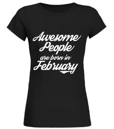 Awesome People are born in February T Shirt birthday gift