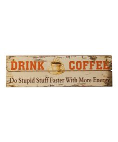 Take a look at this 'Drink Coffee' Sign by VIP International on #zulily today!