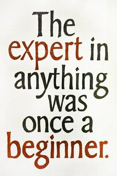 Yes!  Some people make it look like they learned their art form from birth, but everyone has to learn from the ground up.  :)