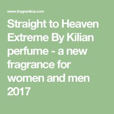 Straight to Heaven Extreme By Kilian perfume - a new fragrance for women and men 2017
