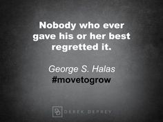 Nobody who ever gave his or her best regretted it. George S. Halas #movetogrow