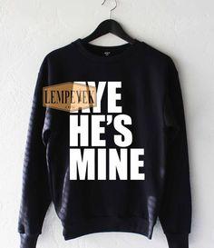 Aye He's Mine Sweatshirt Unisex Size S-3XL