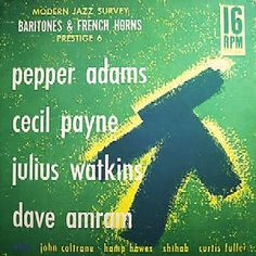 Pepper Adams, Cecil Payne, Julius Watkins, Dave Amram - Baritones & French Horns  Prestige PRLP 16-6 - Enregistré en avril-mai 1957 - Sortie en 1957  Note: 7/10