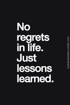 No regrets in life. Just lessons learned. #wisdom #affirmations