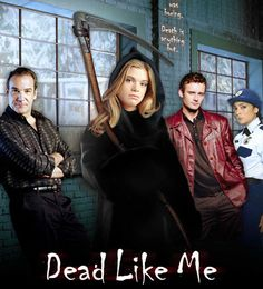 Dead Like Me...used to love this show...pity it got cancelled