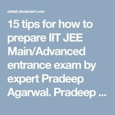 15 tips for how to prepare IIT JEE Main/Advanced entrance exam by expert Pradeep Agarwal. Pradeep Agarwal Academy is one of the best coaching institutes for IIT JEE in Gurgaon Delhi NCR India, and also provides IIT foundation course classes for students of class 9, 10, 11 & 12th. Here I would like to offer some tips on how to crack IIT JEE (or JEE Advanced). For more information visit our Website. <br />Pradeep Agarwal Academy <br />37, Housing Board Colony, Opposite Jyoti Hospital, Near…