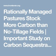 Rationally Managed Pastures Stock More Carbon than No-Tillage Fields Carbon Sequestration, Cattle Farming, Greenhouse Gases, Permaculture, Fields, Study, Studio, Beef Farming, Investigations
