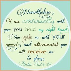 Psalm 73:23-24 one of my favourites