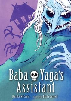 Baba Yaga's Assistant by Marika McCoola, art by Emily Carroll (YA FIC MCCOOLA - Graphic Novels). Most children think twice before braving a haunted wood filled with terrifying beasties to match wits with a witch, but not Masha. Her beloved grandma taught her many things: that stories are useful, that magic is fickle, that nothing is too difficult or too dirty to clean. The fearsome witch of folklore needs an assistant, and Masha needs an adventure. She may be clever enough to enter Baba…