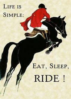 Life is simple: Eat, Sleep, RIDE!