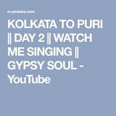 KOLKATA TO PURI    DAY 2    WATCH ME SINGING    GYPSY SOUL - YouTube