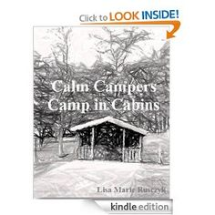 Childrens book to get Children Ready for Camping.  Fun to read on a backyard camput.  Calm Campers Camping in Cabins: Lisa Rusczyk, Lisa Rusczyk: Amazon.com: Kindle Store