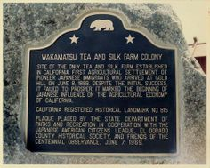 The Gold Hill Ranch, near Coloma, served as the Wakamatsu Tea and Silk Farm Colony from 1869-1871.  It was the 1st Japanese settlement in the U.S. and was established by 22 samurai who fled Japan after the civil wars. The colony operated for 2 years as a tea & silk farm before it failed.  In 2010, the American River Conservancy purchased the ranch to preserve the history and culture of those who lived there.