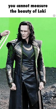 you cannot measure the beauty of Loki /